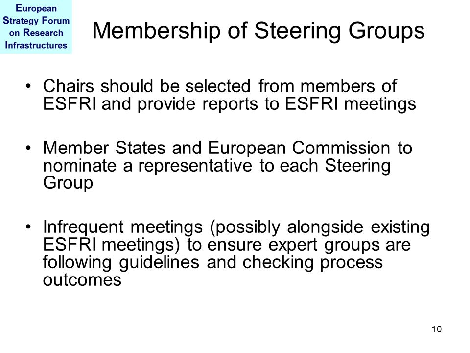 10 Membership of Steering Groups Chairs should be selected from members of ESFRI and provide reports to ESFRI meetings Member States and European Comm
