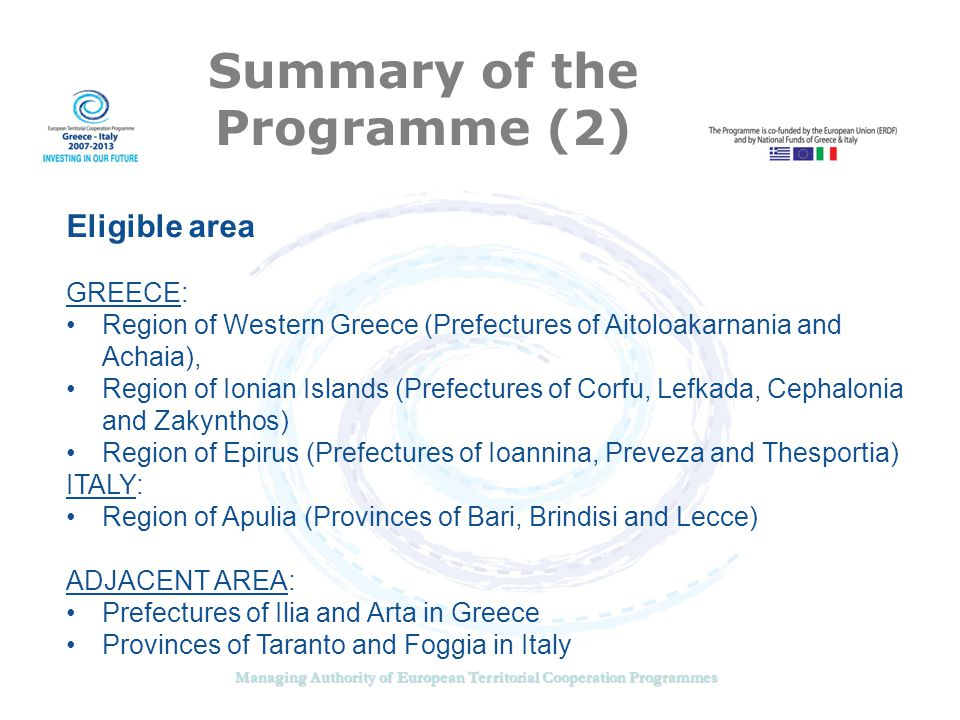 Managing Authority of European Territorial Cooperation Programmes Summary of the Programme (3) General objective To strengthen the competitiveness and territorial cohesion in the programme area towards sustainable development by linking the potential on both sides of the cross-border maritime line .