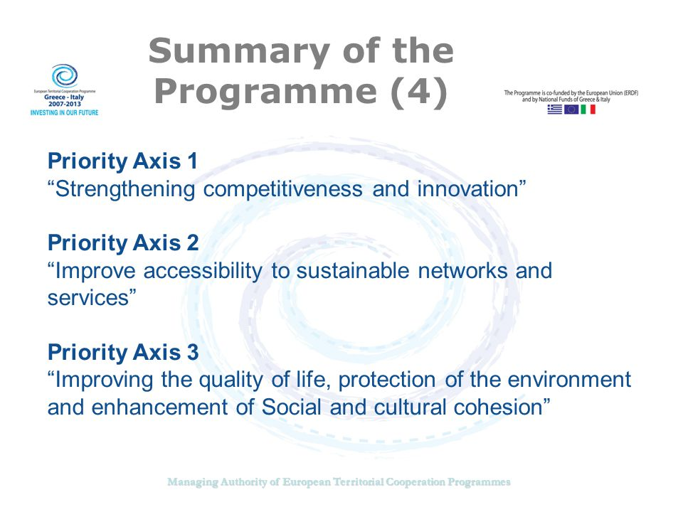 Managing Authority of European Territorial Cooperation Programmes Strategic Themes Priority Axis 3:Improving the quality of life, protection of the environment and enhancement of social and cultural cohesion Safeguard of biodiversity of rural and coastal Adriatic-Ionian ecosystems, mostly paying attention on the protected areas and their management and governance plans for biodiversity ecosystem functioning and services Relevant Terms of Reference Safeguard of biodiversity of rural and coastal AdriaticIonian ecosystems, mostly paying attention on the protected areas and their management and governance plans for biodiversity ecosystem functioning and services