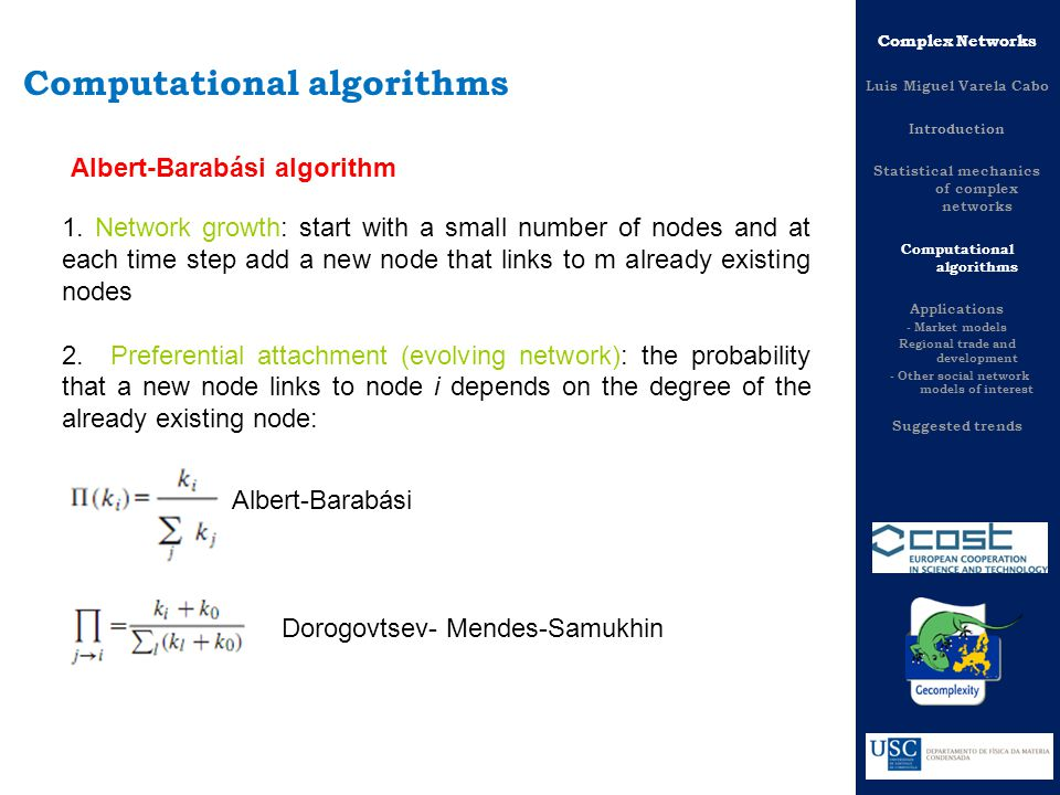 Albert-Barabási algorithm 1. Network growth: start with a small number of nodes and at each time step add a new node that links to m already existing