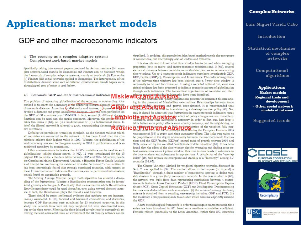 Complex Networks Luis Miguel Varela Cabo Introduction Statistical mechanics of complex networks Computational algorithms Applications - Market models Regional trade and development - Other social network models of interest Suggested trends Applications: market models GDP and other macroeconomic indicators Miskiewicz and Ausloos Gligor and Ausloos Lambiotte and Ausloos Redelico, Proto and Ausloos