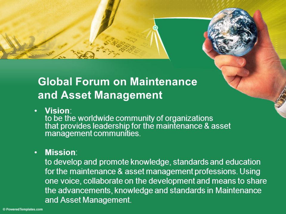 Vision: to be the worldwide community of organizations that provides leadership for the maintenance & asset management communities.