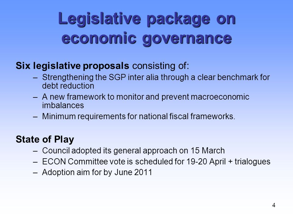 4 Legislative package on economic governance Six legislative proposals consisting of: –Strengthening the SGP inter alia through a clear benchmark for