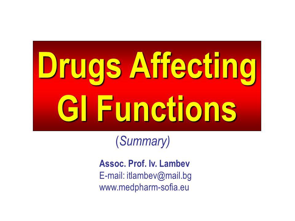 Drugs Affecting GI Functions ( Summary) Assoc.Prof.