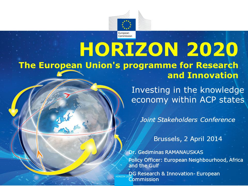 Policy Research and Innovation Research and Innovation The European Union : 500 million people - 28 countries - a single market* 7% of the World s population 24% of world expenditure on research 32% of high-impact publications 32% of patent applications Candidate and potential candidate countries *Free movement of people, goods, services and capital Member states of the European Union