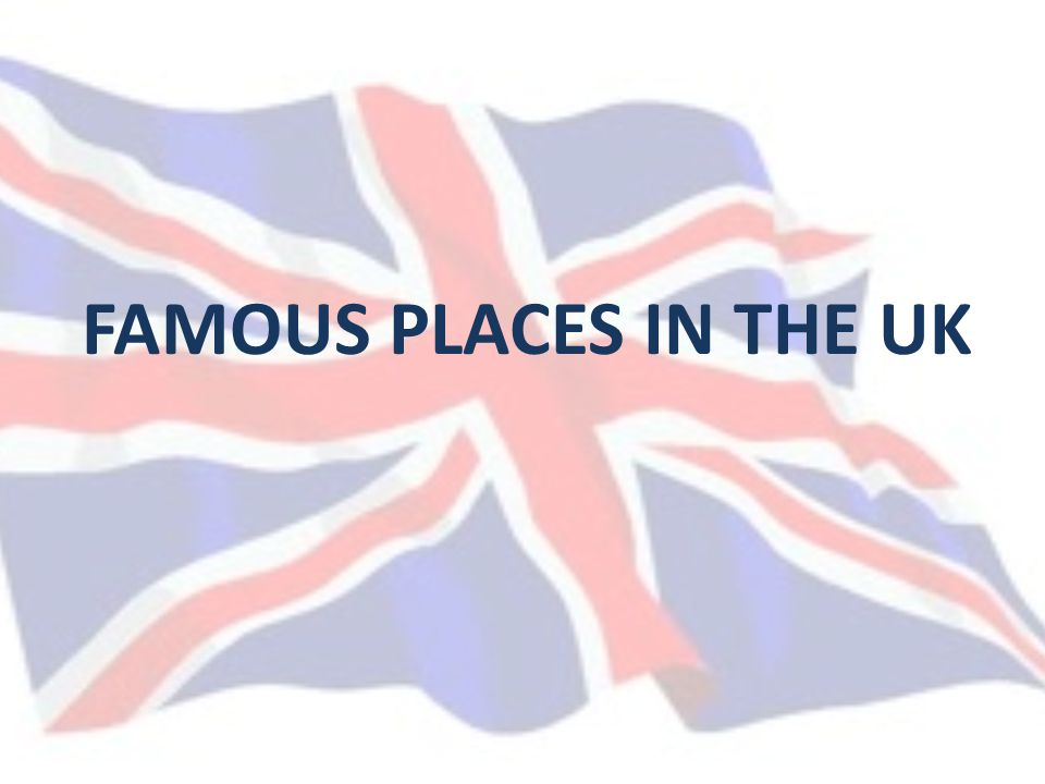 FAMOUS PLACES IN THE UK