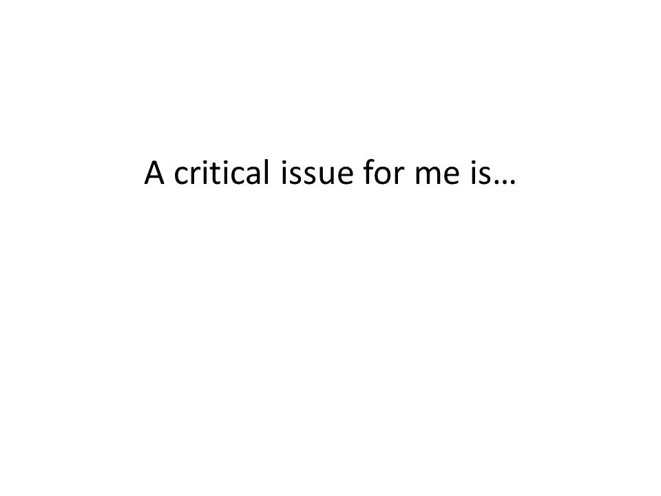 A critical issue for me is…