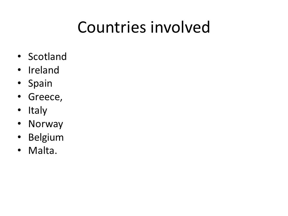 Countries involved Scotland Ireland Spain Greece, Italy Norway Belgium Malta.