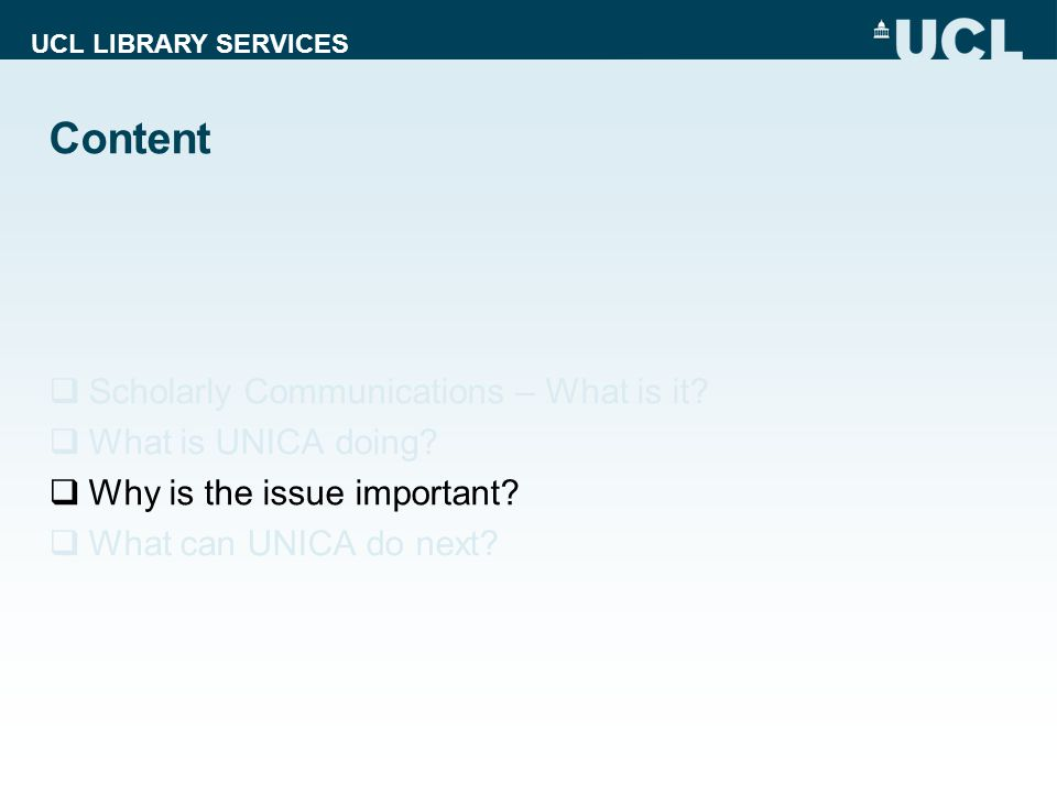 UCL LIBRARY SERVICES Content  Scholarly Communications – What is it.