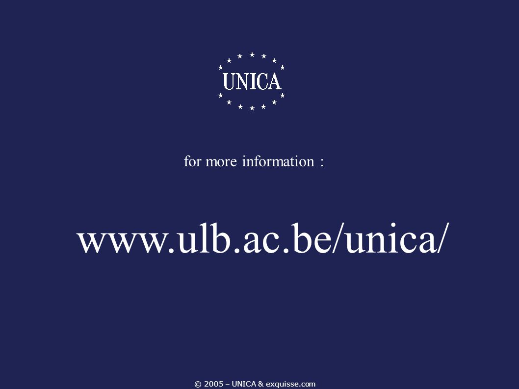 © 2005 – UNICA & exquisse.com for more information : www.ulb.ac.be/unica/