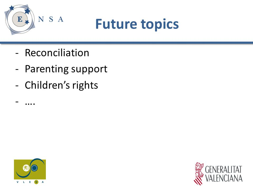 Future topics -Reconciliation -Parenting support -Children's rights -….