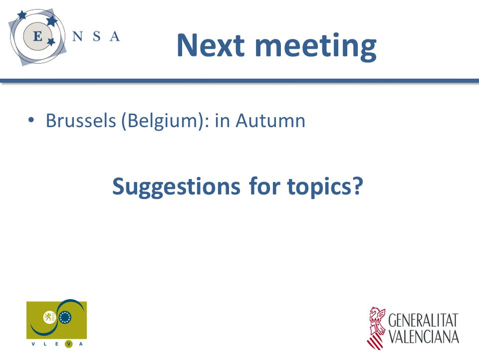 Next meeting Brussels (Belgium): in Autumn Suggestions for topics