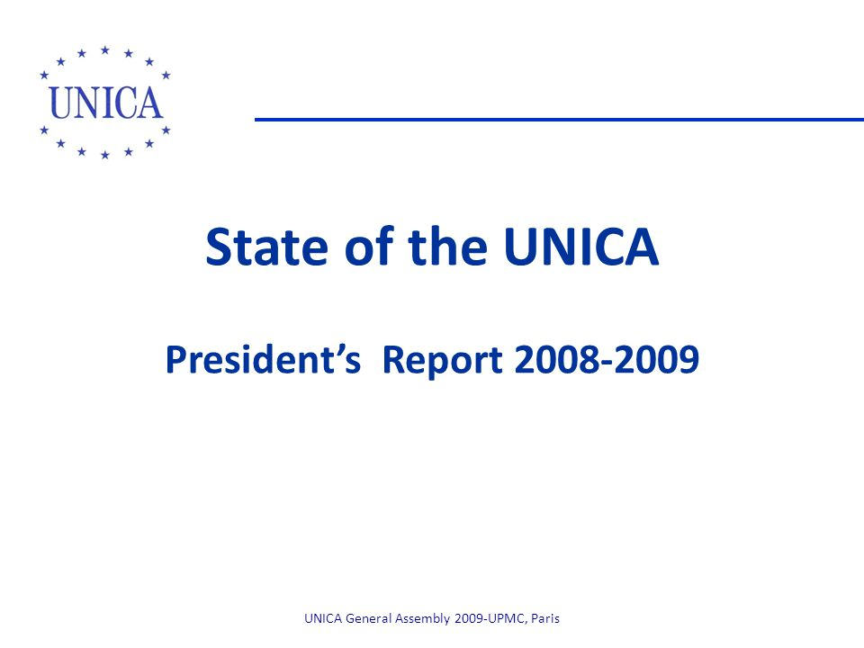 State of the UNICA President's Report 2008-2009 UNICA General Assembly 2009-UPMC, Paris