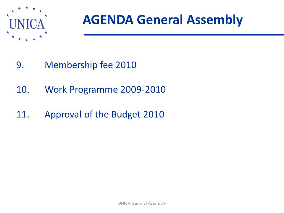 AGENDA General Assembly UNICA General Assembly 9. Membership fee 2010 10.