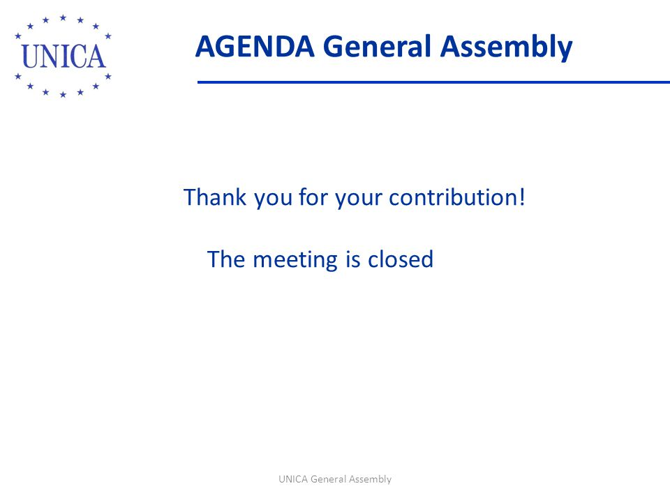 AGENDA General Assembly UNICA General Assembly Thank you for your contribution! The meeting is closed