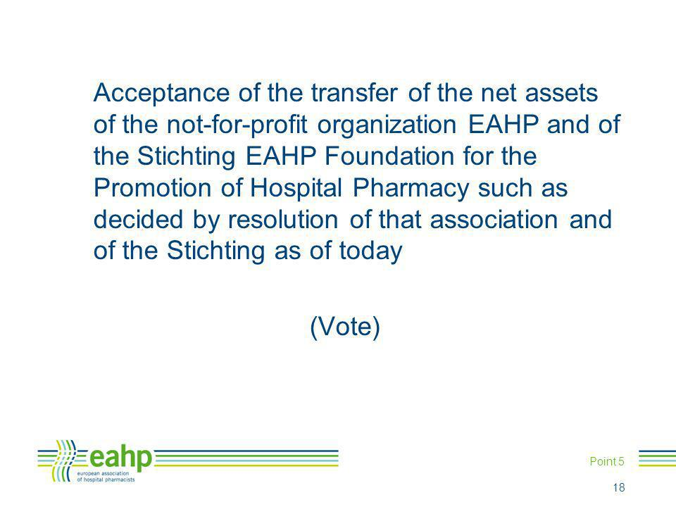Acceptance of the transfer of the net assets of the not-for-profit organization EAHP and of the Stichting EAHP Foundation for the Promotion of Hospita