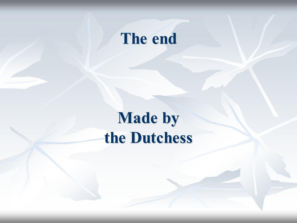 The end Made by the Dutchess