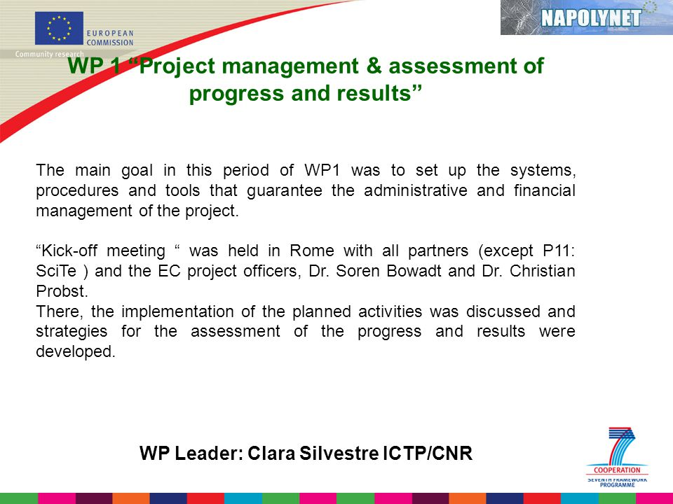 WP 1 Project management & assessment of progress and results The main goal in this period of WP1 was to set up the systems, procedures and tools that guarantee the administrative and financial management of the project.