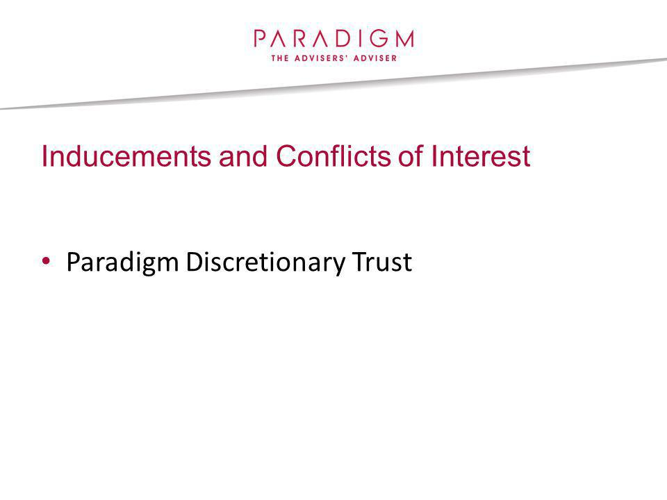 Inducements and Conflicts of Interest Paradigm Discretionary Trust