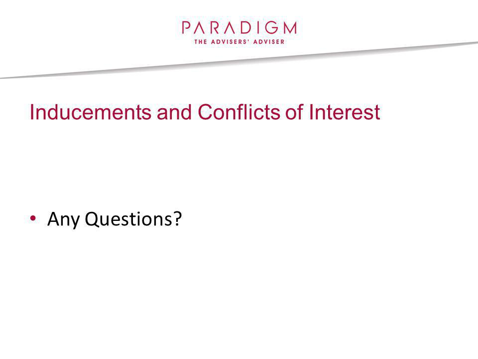 Inducements and Conflicts of Interest Any Questions
