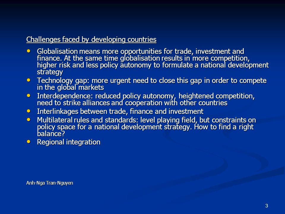 3 Challenges faced by developing countries Globalisation means more opportunities for trade, investment and finance.