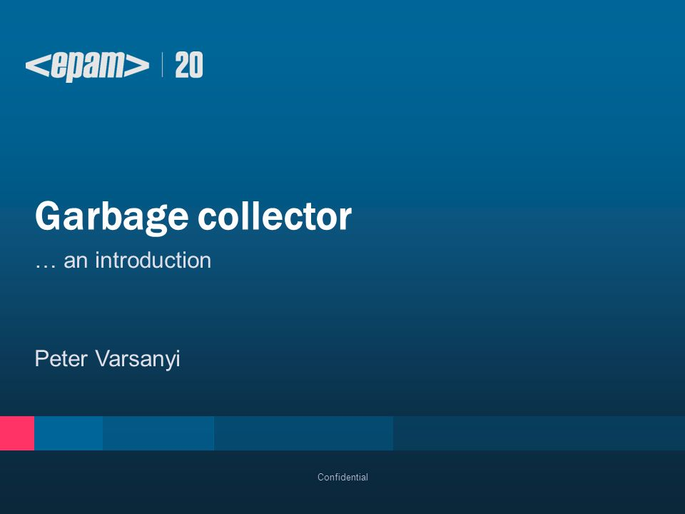… an introduction Peter Varsanyi Garbage collector Confidential