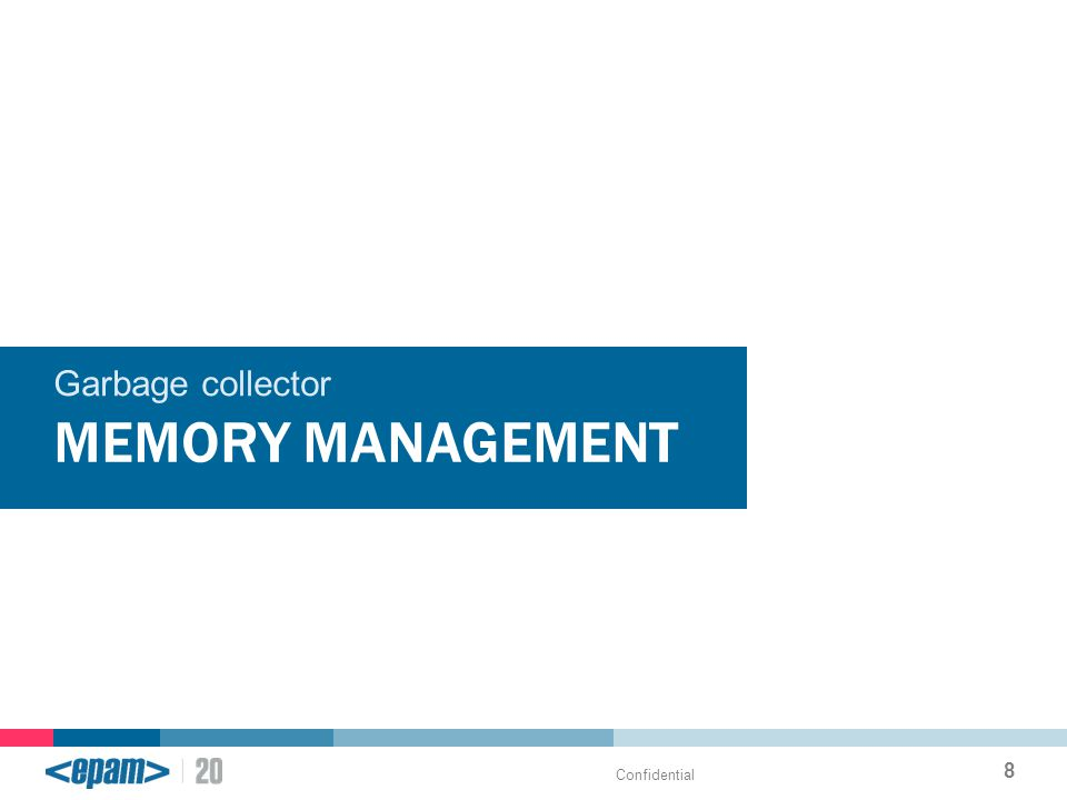 MEMORY MANAGEMENT Garbage collector Confidential 8