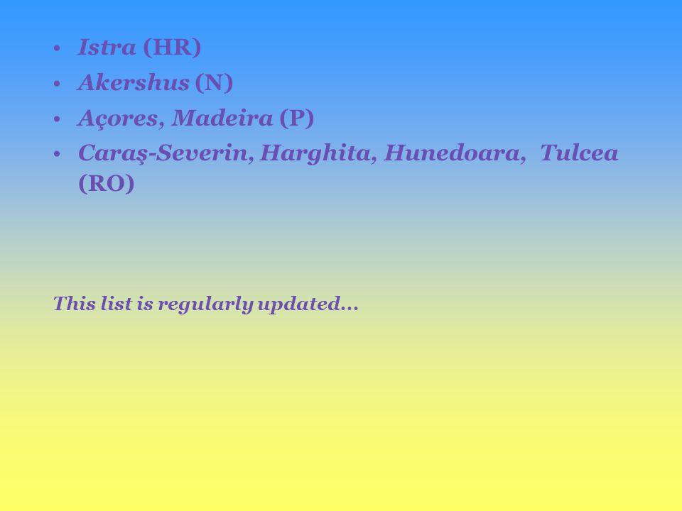 Istra (HR) Akershus (N) Açores, Madeira (P) Caraş-Severin, Harghita, Hunedoara, Tulcea (RO) This list is regularly updated...