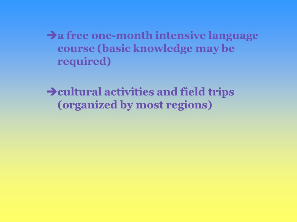 èa free one-month intensive language course (basic knowledge may be required) ècultural activities and field trips (organized by most regions)