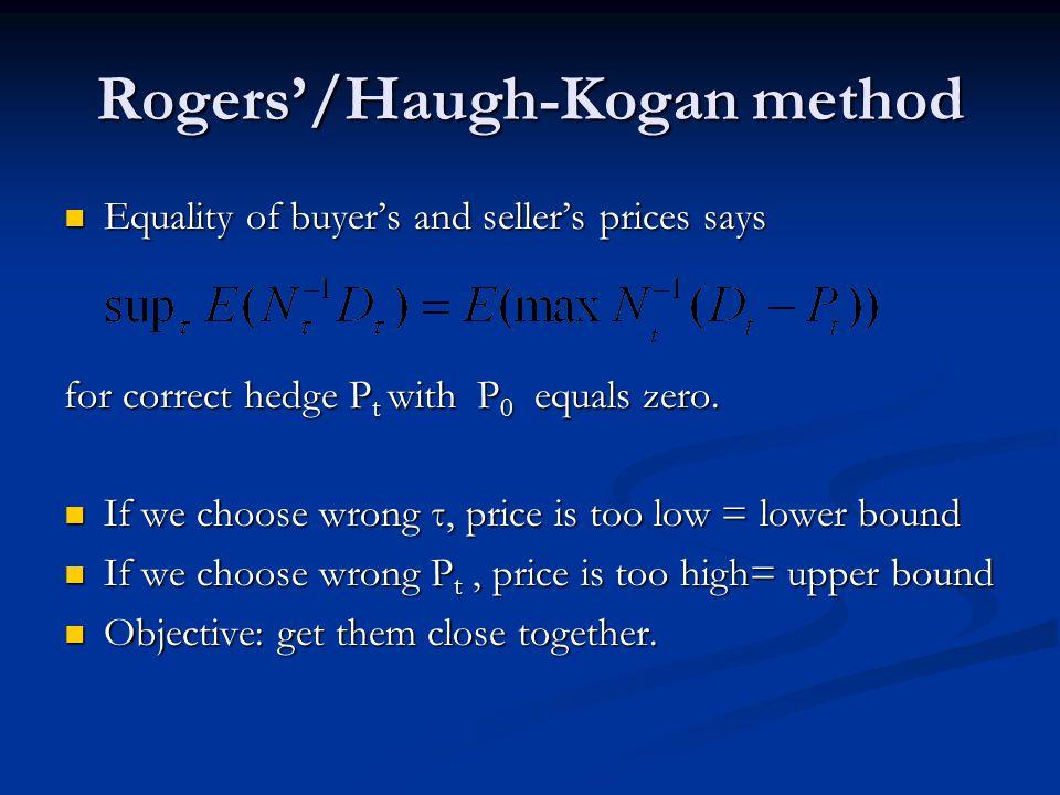 Rogers'/Haugh-Kogan method Equality of buyer's and seller's prices says Equality of buyer's and seller's prices says for correct hedge P t with P 0 equals zero.