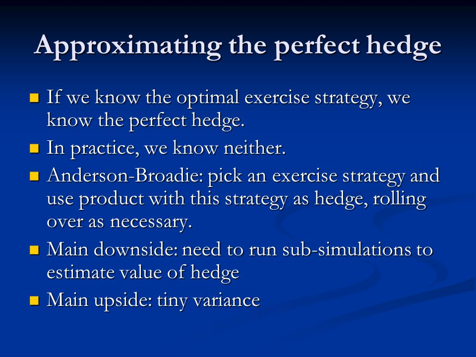 Approximating the perfect hedge If we know the optimal exercise strategy, we know the perfect hedge.