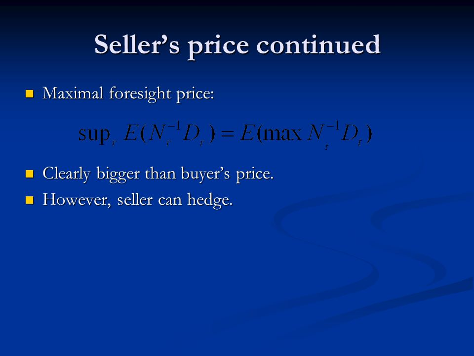 Seller's price continued Maximal foresight price: Maximal foresight price: Clearly bigger than buyer's price.