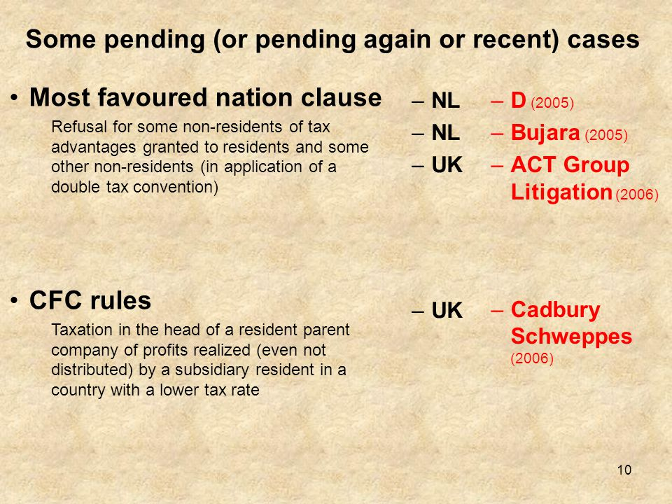 10 Some pending (or pending again or recent) cases Most favoured nation clause Refusal for some non-residents of tax advantages granted to residents a