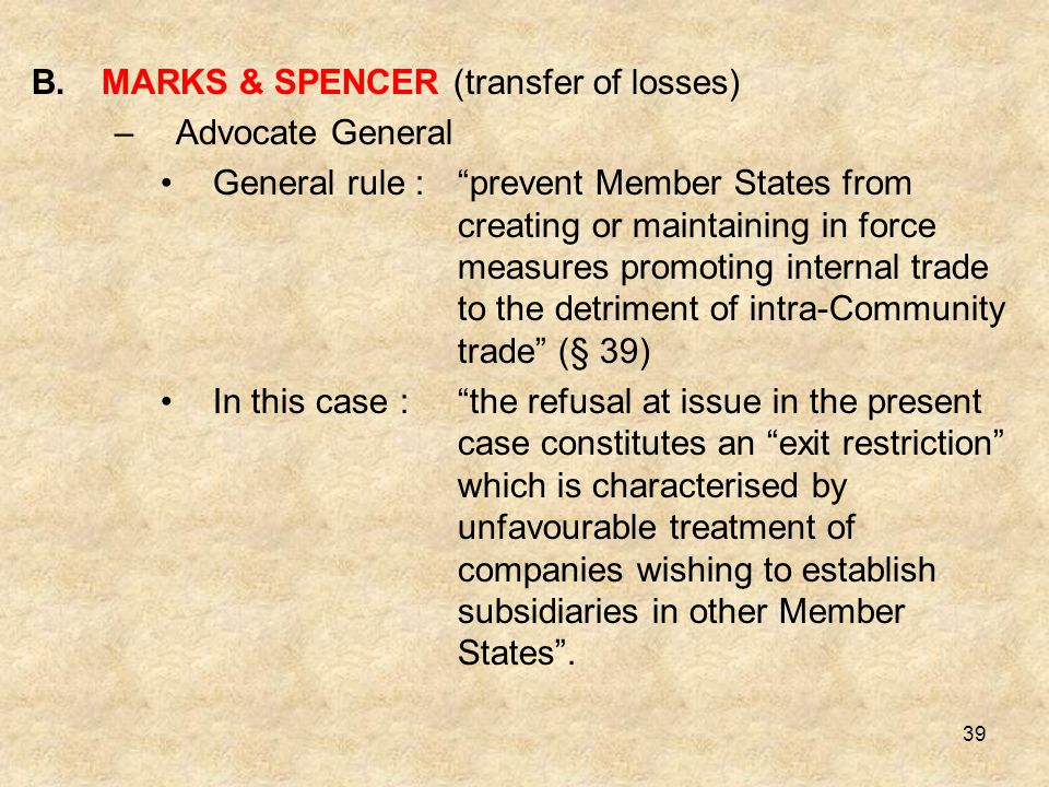 "39 B.MARKS & SPENCER (transfer of losses) –Advocate General General rule :""prevent Member States from creating or maintaining in force measures promot"