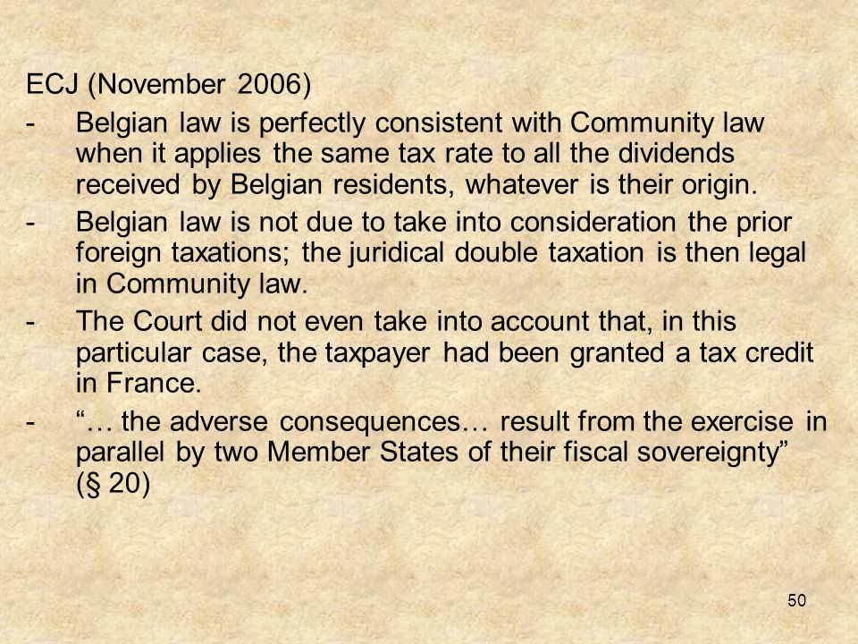 50 ECJ (November 2006) -Belgian law is perfectly consistent with Community law when it applies the same tax rate to all the dividends received by Belg
