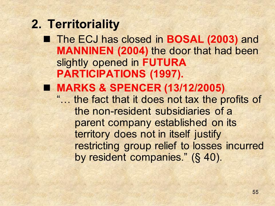 55 2.Territoriality The ECJ has closed in BOSAL (2003) and MANNINEN (2004) the door that had been slightly opened in FUTURA PARTICIPATIONS (1997). MAR
