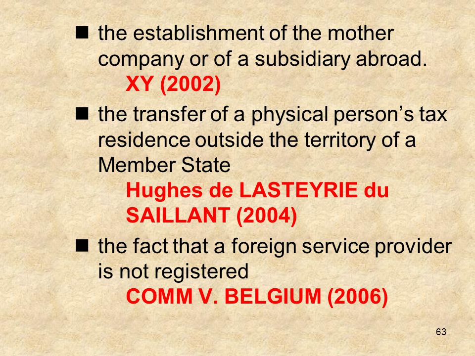 63 the establishment of the mother company or of a subsidiary abroad. XY (2002) the transfer of a physical person's tax residence outside the territor