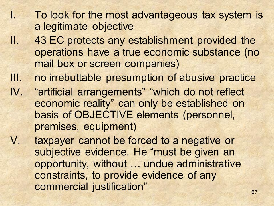 67 I.To look for the most advantageous tax system is a legitimate objective II.43 EC protects any establishment provided the operations have a true ec