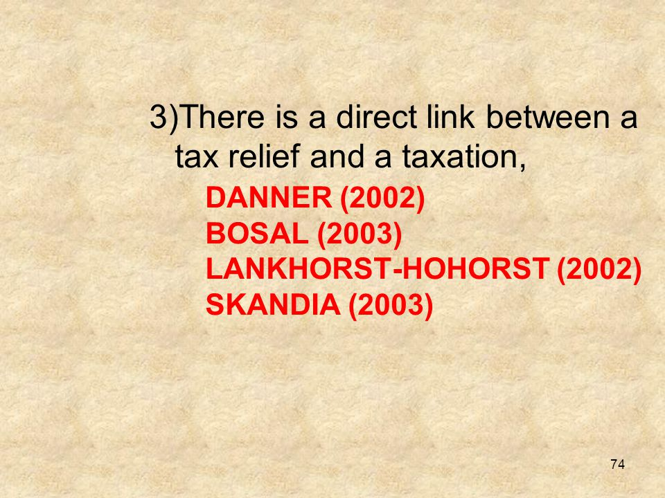 74 3)There is a direct link between a tax relief and a taxation, DANNER (2002) BOSAL (2003) LANKHORST-HOHORST (2002) SKANDIA (2003)