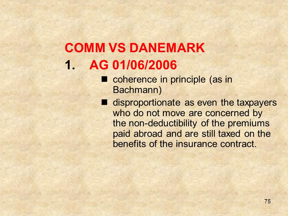 75 COMM VS DANEMARK 1.AG 01/06/2006 coherence in principle (as in Bachmann) disproportionate as even the taxpayers who do not move are concerned by th