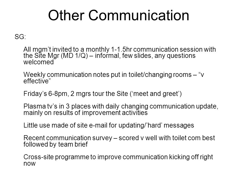 Other Communication SG: All mgm't invited to a monthly 1-1.5hr communication session with the Site Mgr (MD 1/Q) – informal, few slides, any questions