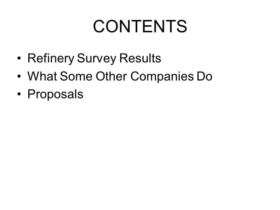 CONTENTS Refinery Survey Results What Some Other Companies Do Proposals
