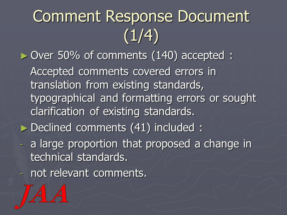 Comment Response Document (1/4) ► Over 50% of comments (140) accepted : Accepted comments covered errors in translation from existing standards, typographical and formatting errors or sought clarification of existing standards.