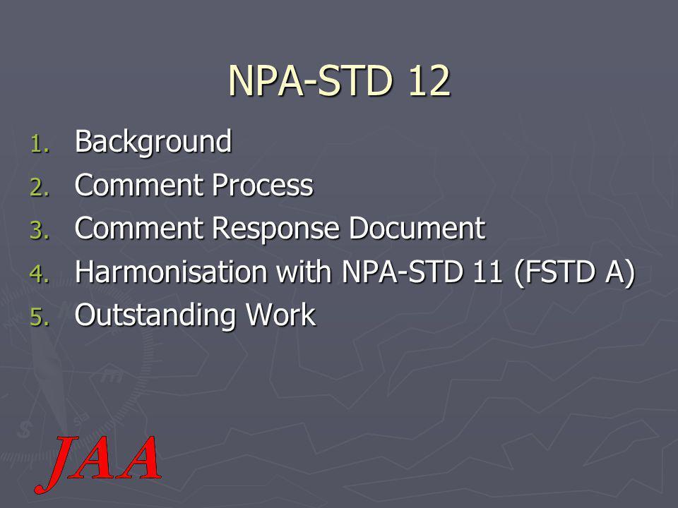 NPA-STD 12 1. Background 2. Comment Process 3. Comment Response Document 4.