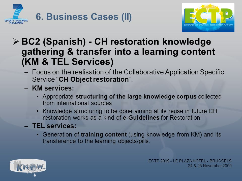 6. Business Cases (II)  BC2 (Spanish) - CH restoration knowledge gathering & transfer into a learning content (KM & TEL Services) –Focus on the reali
