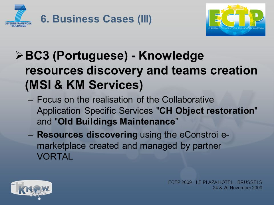 6. Business Cases (III)  BC3 (Portuguese) - Knowledge resources discovery and teams creation (MSI & KM Services) –Focus on the realisation of the Col