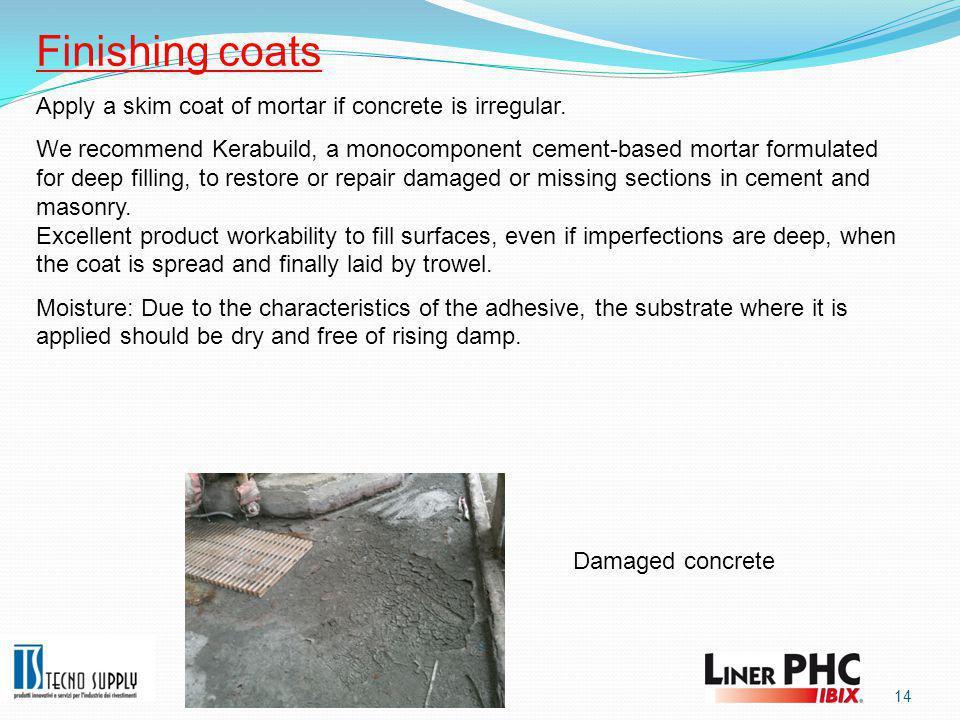 14 Finishing coats Apply a skim coat of mortar if concrete is irregular.