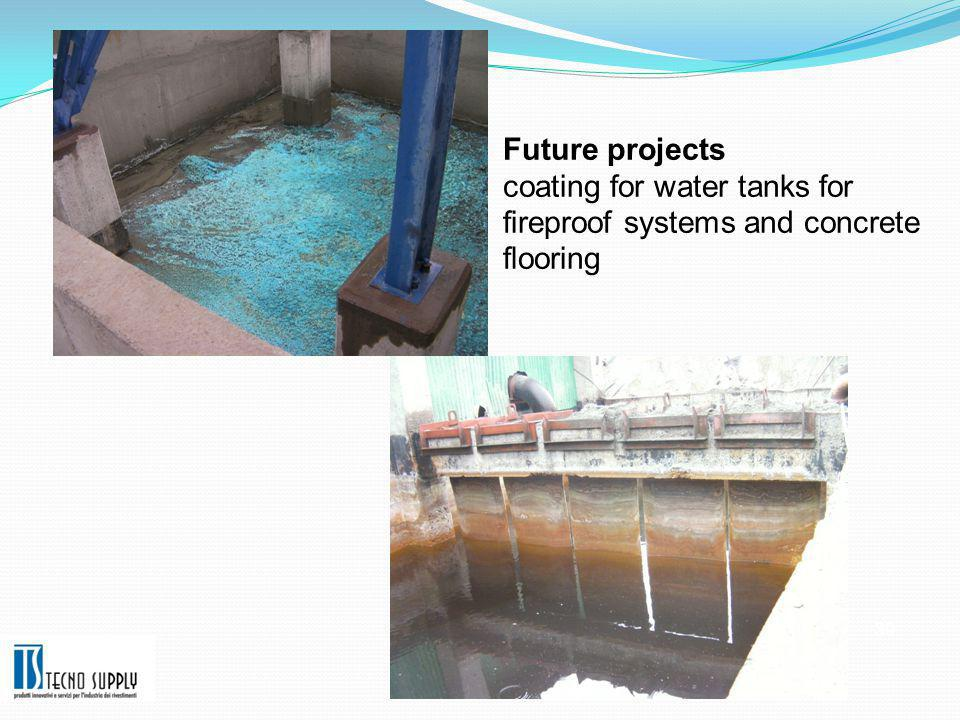 Future projects coating for water tanks for fireproof systems and concrete flooring 39