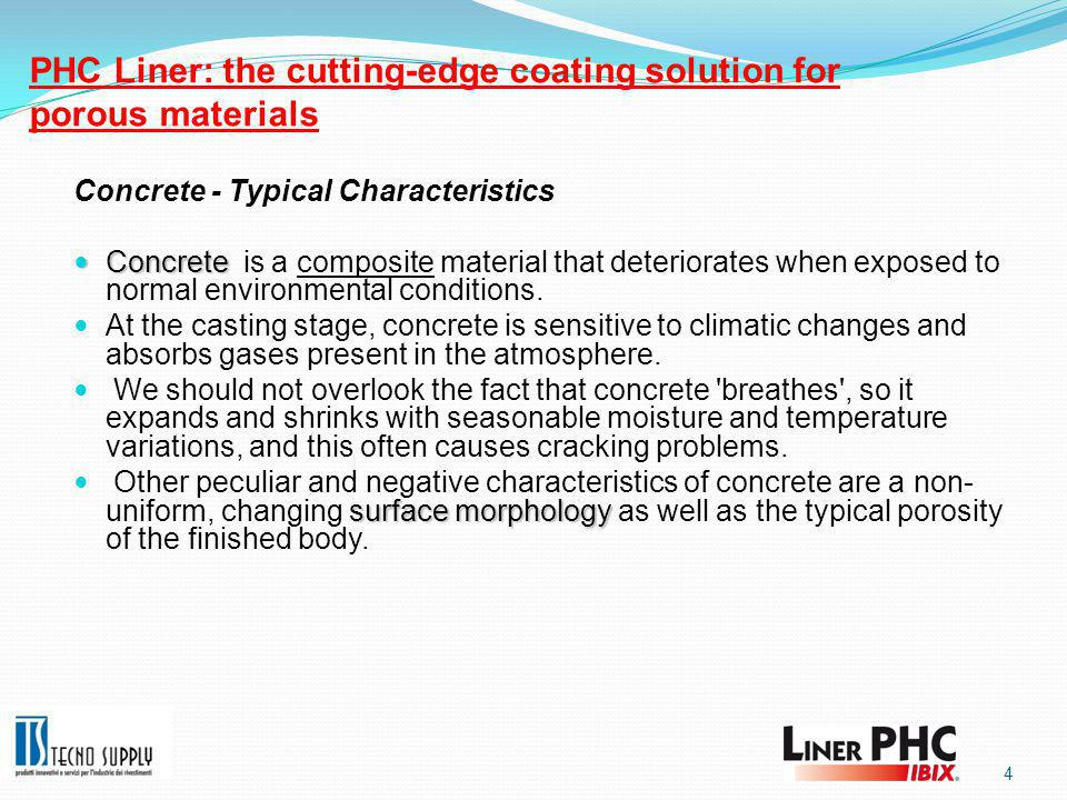 PHC Liner System compared with Coating Resins COATING RESINS such as polyureas and epoxies DO NOT guarantee a long-lasting protection when applied on concrete substrate since they present both application and intrinsic problems.