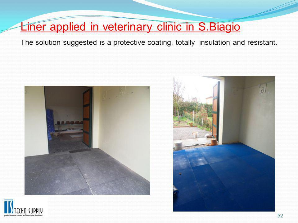 52 Liner applied in veterinary clinic in S.Biagio The solution suggested is a protective coating, totally insulation and resistant.